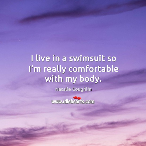 I live in a swimsuit so I'm really comfortable with my body. Image