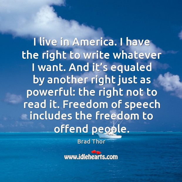 I live in america. I have the right to write whatever I want. Brad Thor Picture Quote