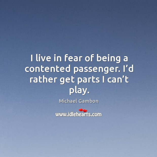 I live in fear of being a contented passenger. I'd rather get parts I can't play. Image