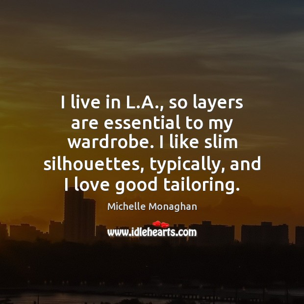 I live in L.A., so layers are essential to my wardrobe. Image