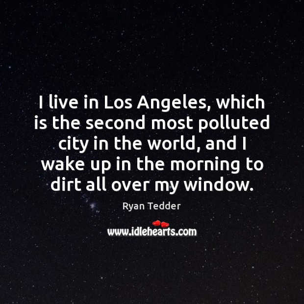 I live in Los Angeles, which is the second most polluted city Ryan Tedder Picture Quote