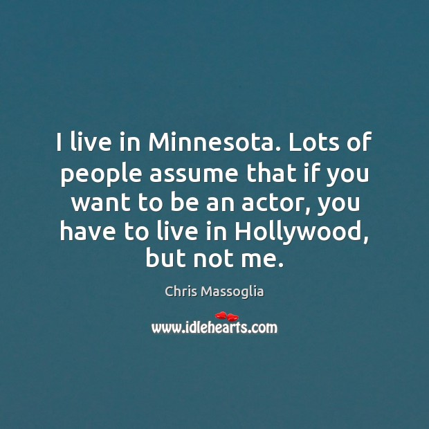Image, I live in Minnesota. Lots of people assume that if you want