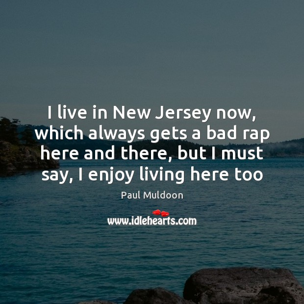Image, I live in New Jersey now, which always gets a bad rap