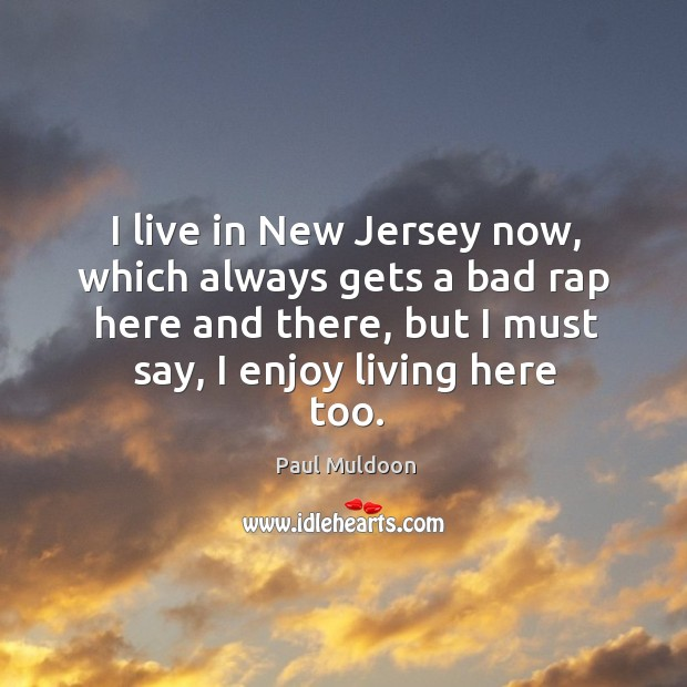 I live in new jersey now, which always gets a bad rap here and there, but I must say, I enjoy living here too. Image