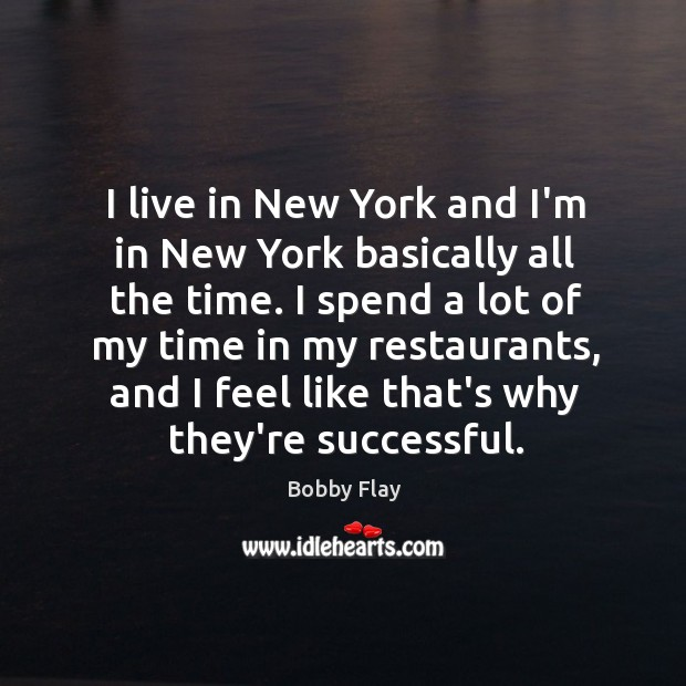 I live in New York and I'm in New York basically all Bobby Flay Picture Quote