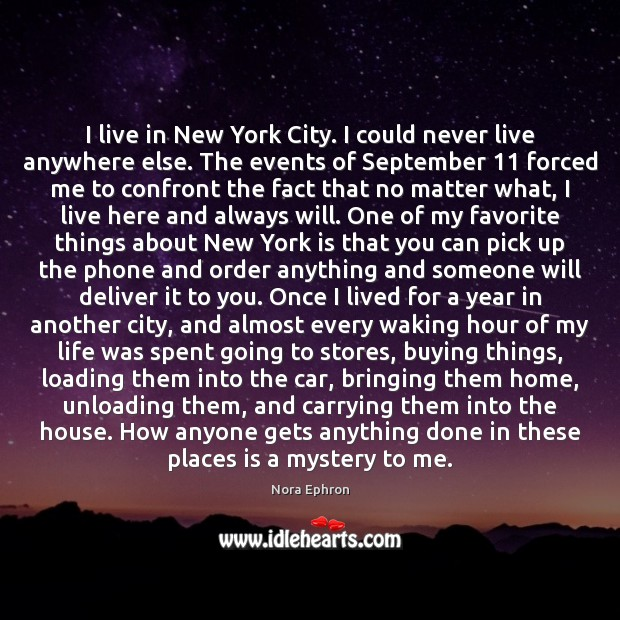 I live in New York City. I could never live anywhere else. Image