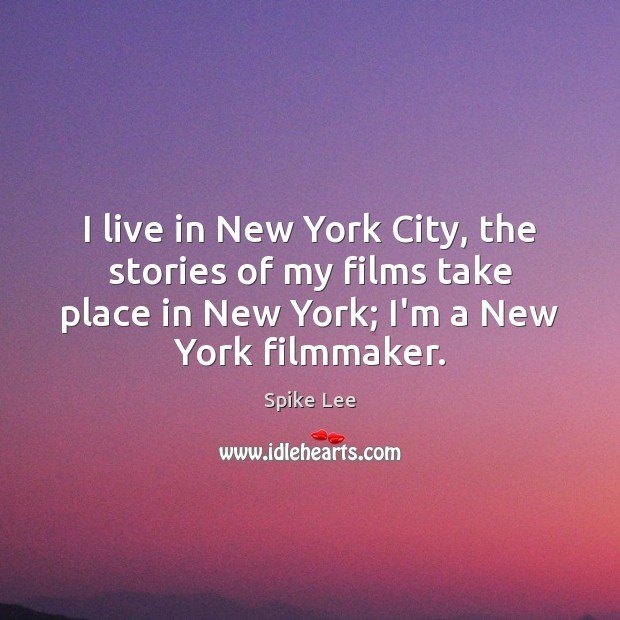 I live in New York City, the stories of my films take Spike Lee Picture Quote