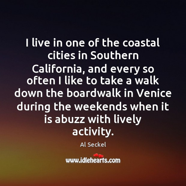 Image, I live in one of the coastal cities in Southern California, and