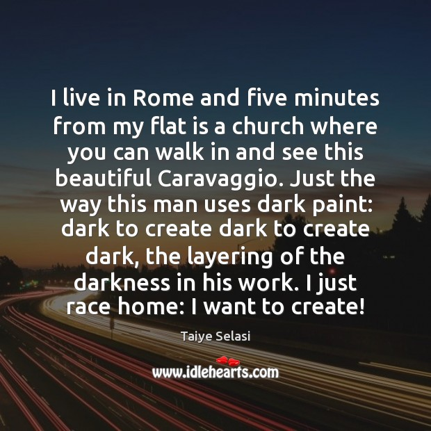 I live in Rome and five minutes from my flat is a Taiye Selasi Picture Quote