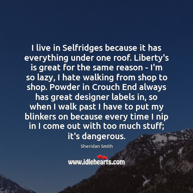 I live in Selfridges because it has everything under one roof. Liberty's Sheridan Smith Picture Quote