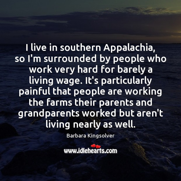 Image, I live in southern Appalachia, so I'm surrounded by people who work