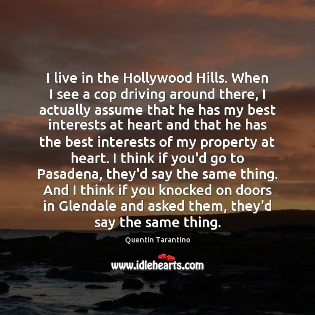 Image, I live in the Hollywood Hills. When I see a cop driving