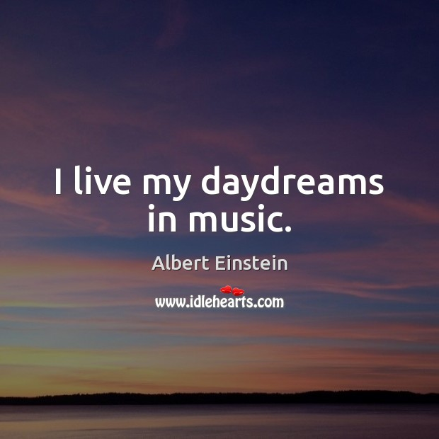 I live my daydreams in music. Image