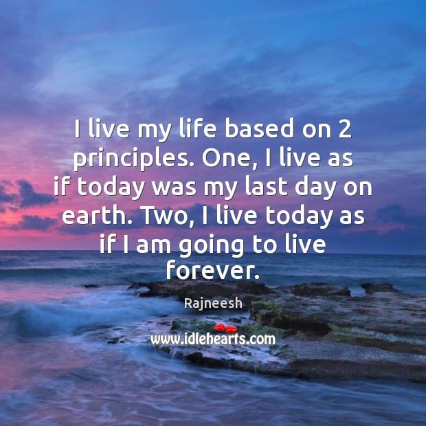 Image, I live my life based on 2 principles. One, I live as if