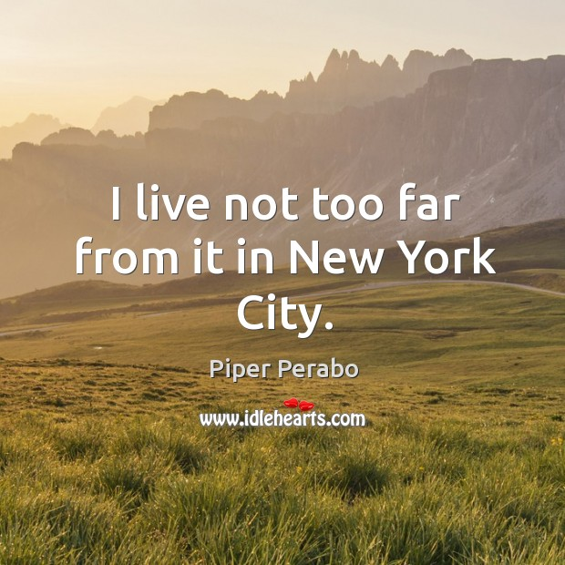 I live not too far from it in new york city. Image