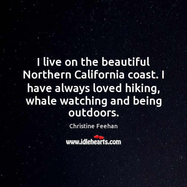 I live on the beautiful Northern California coast. I have always loved Christine Feehan Picture Quote