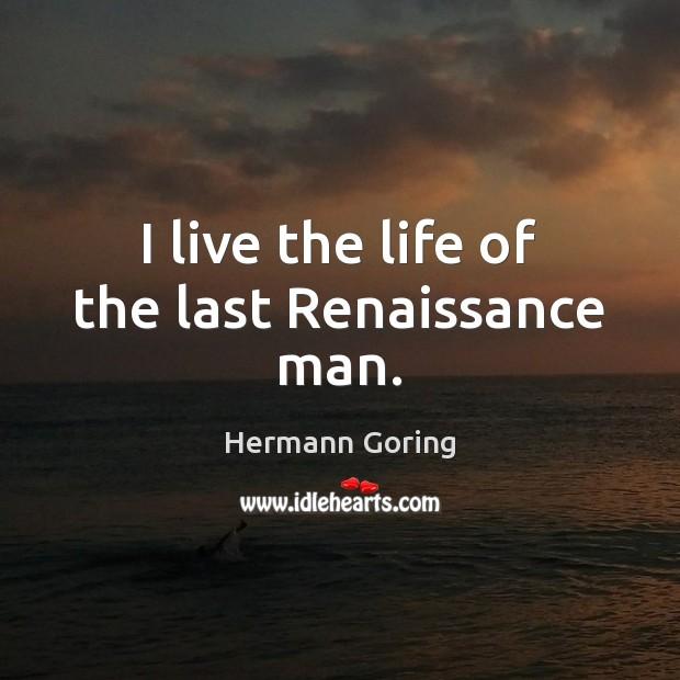 I live the life of the last Renaissance man. Image
