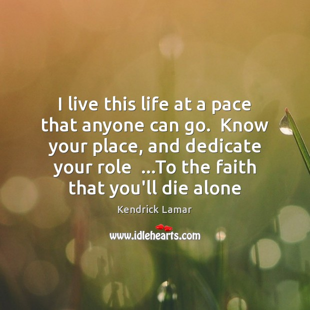 I live this life at a pace that anyone can go.  Know Image