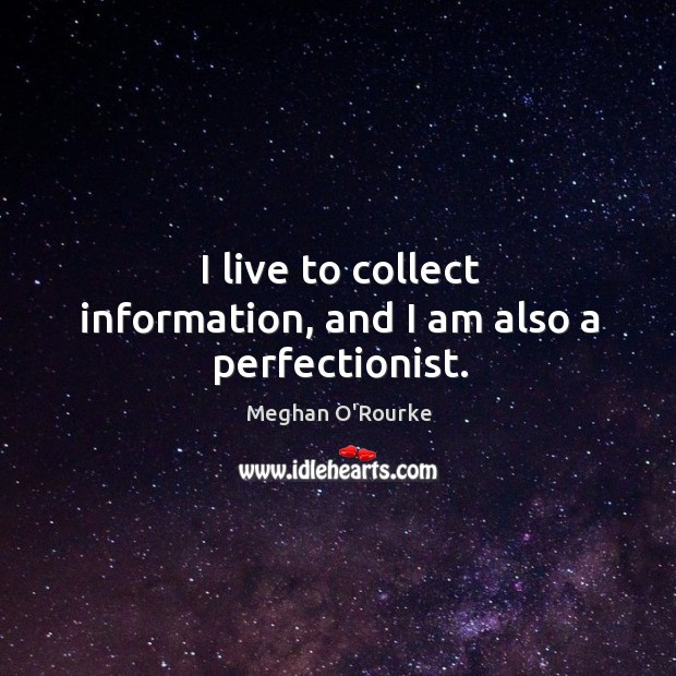 I live to collect information, and I am also a perfectionist. Image