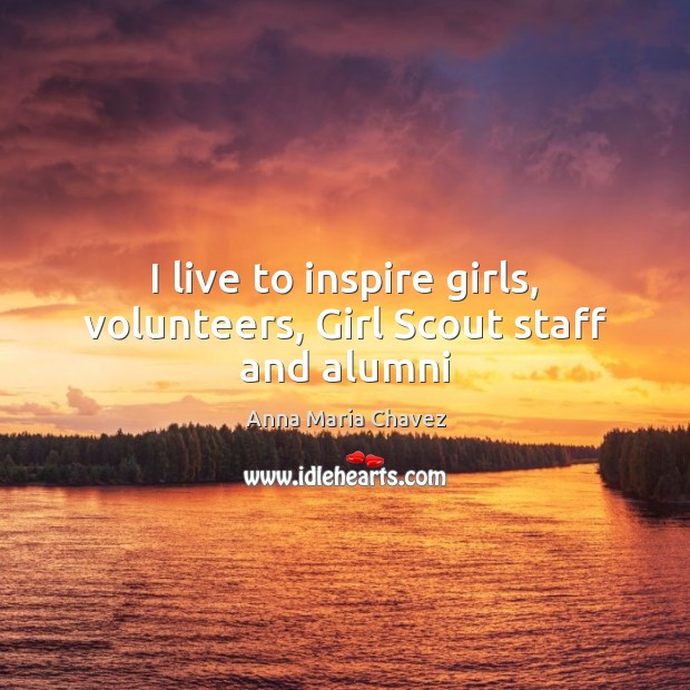 Image, I live to inspire girls, volunteers, Girl Scout staff and alumni