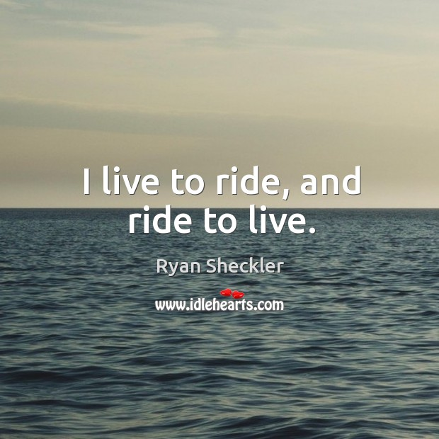 I live to ride, and ride to live. Ryan Sheckler Picture Quote