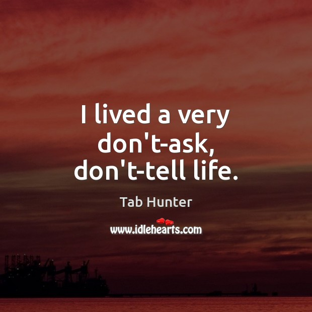 I lived a very don't-ask, don't-tell life. Image
