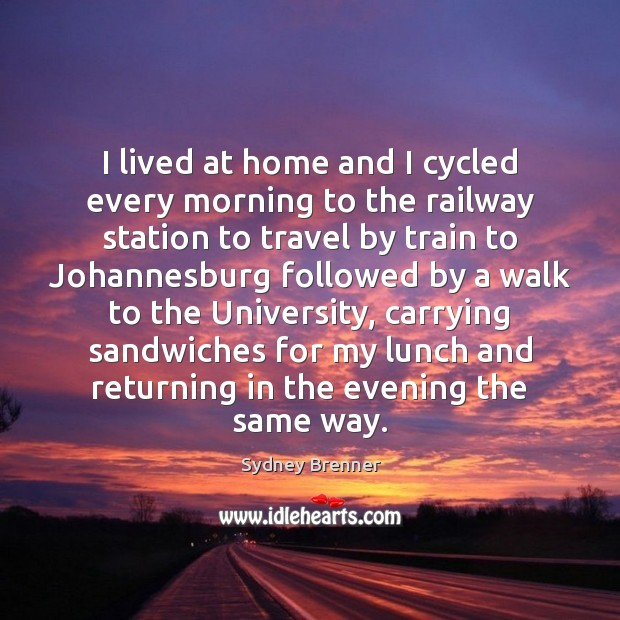 I lived at home and I cycled every morning to the railway Image