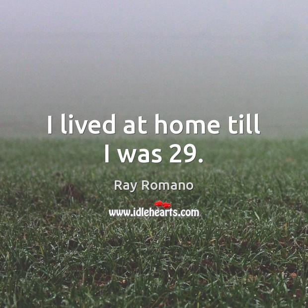I lived at home till I was 29. Image