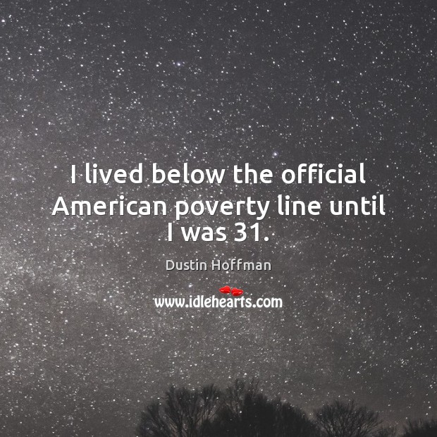 I lived below the official American poverty line until I was 31. Image