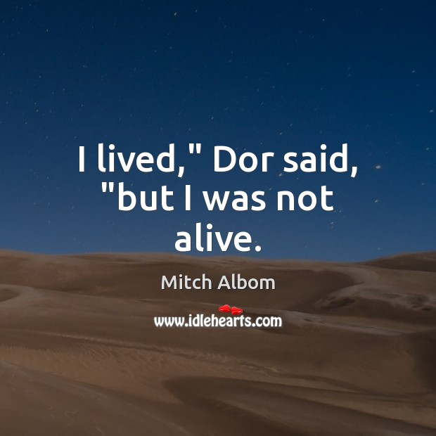 "I lived,"" Dor said, ""but I was not alive. Mitch Albom Picture Quote"