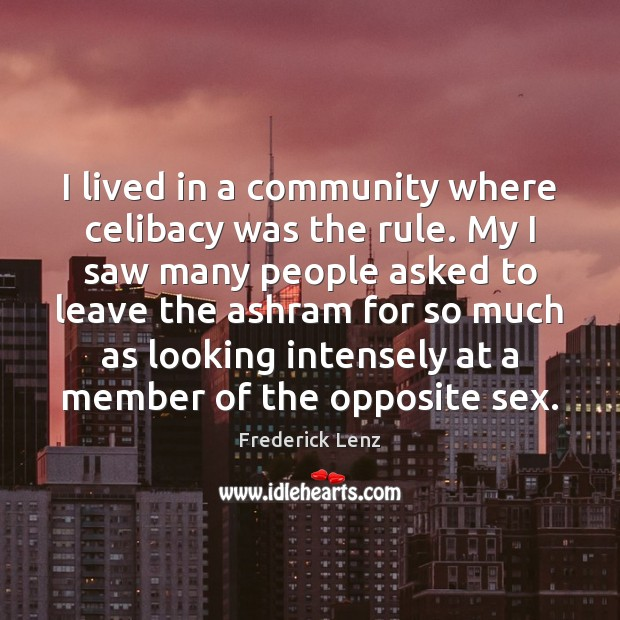 I lived in a community where celibacy was the rule. My I Frederick Lenz Picture Quote