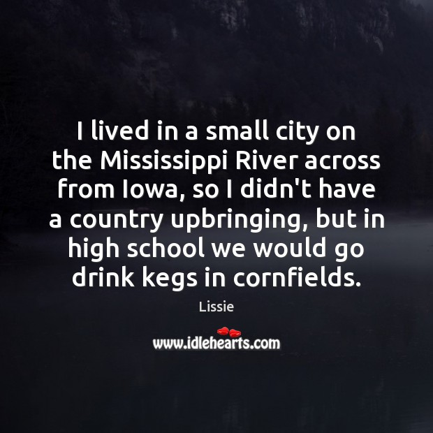 I lived in a small city on the Mississippi River across from Image