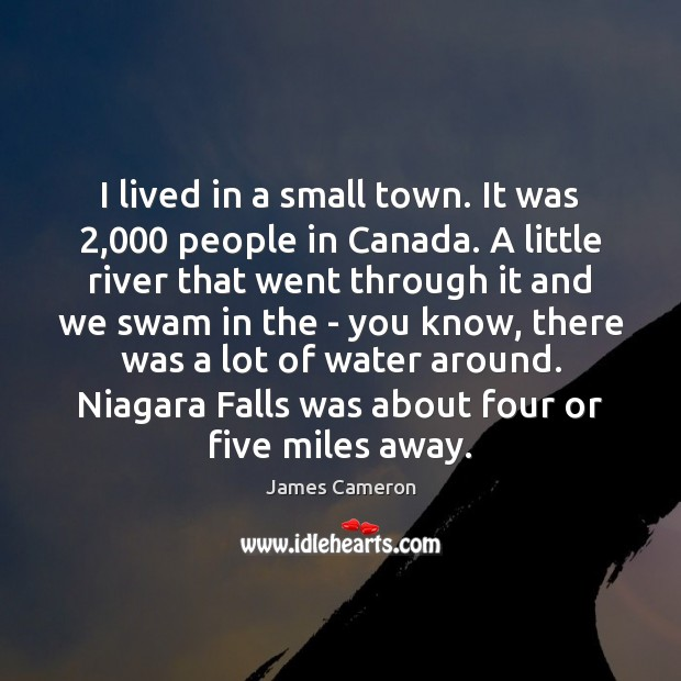 I lived in a small town. It was 2,000 people in Canada. A Image