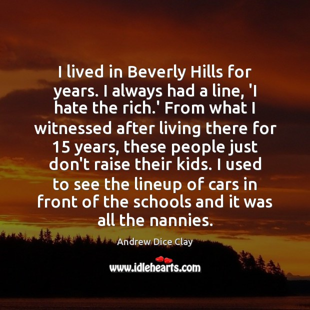 I lived in Beverly Hills for years. I always had a line, Image