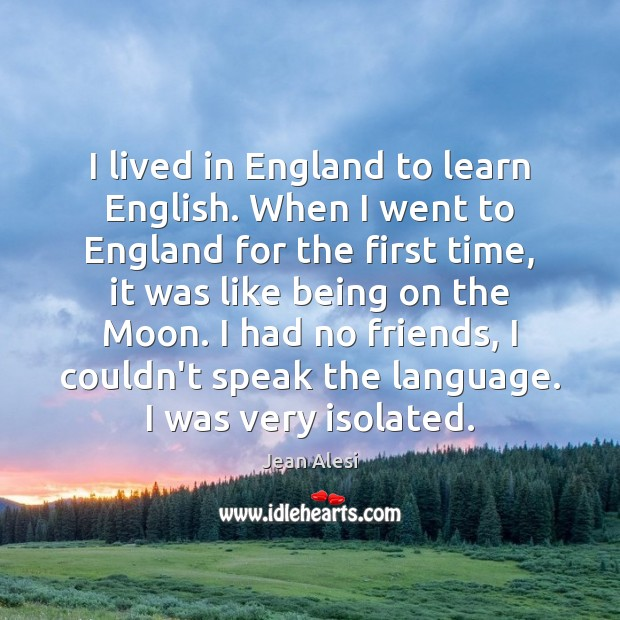 I lived in England to learn English. When I went to England Image