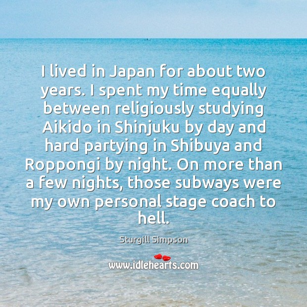 I lived in Japan for about two years. I spent my time Image