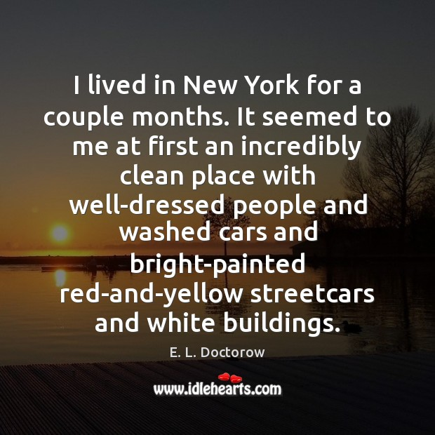 I lived in New York for a couple months. It seemed to E. L. Doctorow Picture Quote