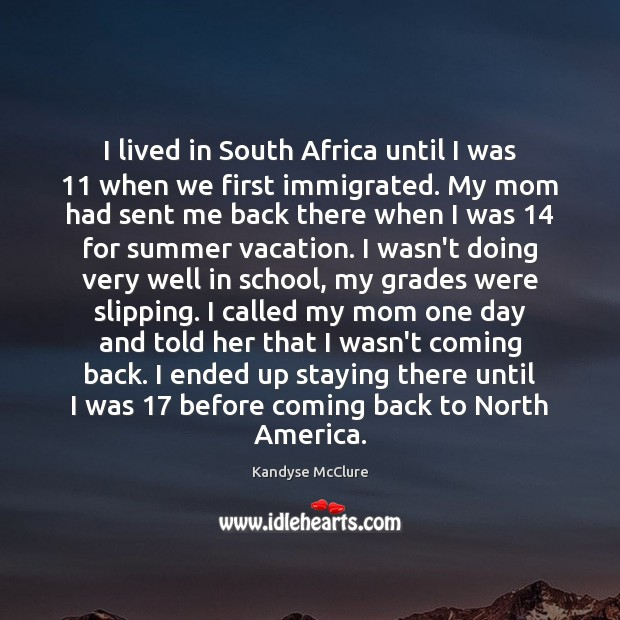 I lived in South Africa until I was 11 when we first immigrated. Image