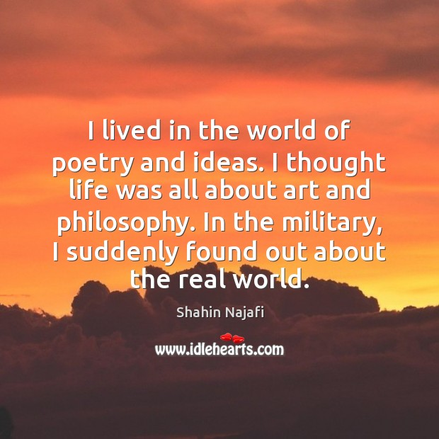 I lived in the world of poetry and ideas. I thought life Image