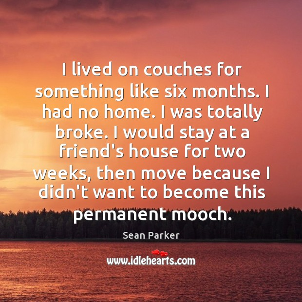 I lived on couches for something like six months. I had no Image