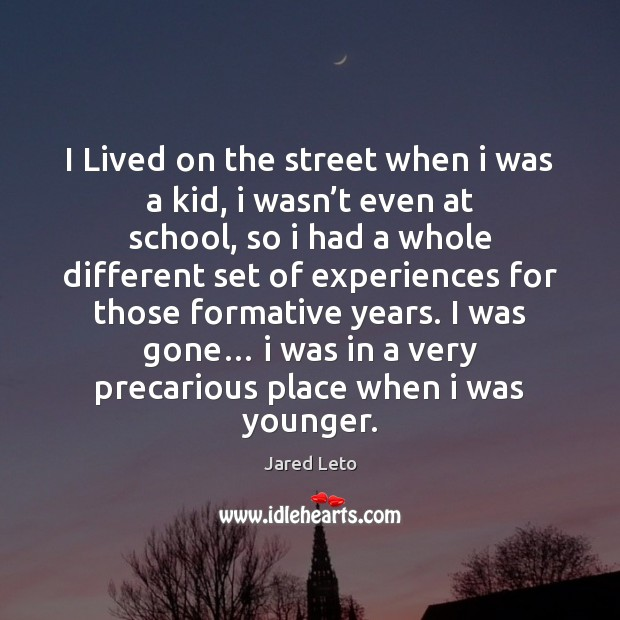 I Lived on the street when i was a kid, i wasn' Jared Leto Picture Quote