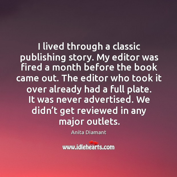 Image, I lived through a classic publishing story. My editor was fired a month before the book came out.