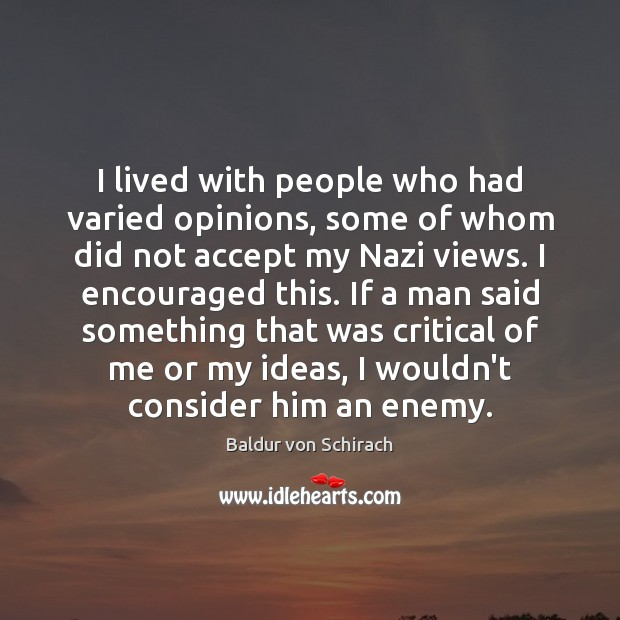 I lived with people who had varied opinions, some of whom did Enemy Quotes Image