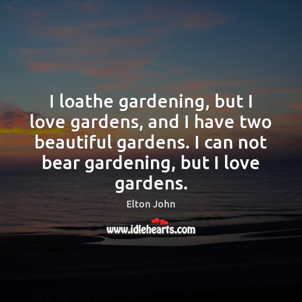 Image, I loathe gardening, but I love gardens, and I have two beautiful