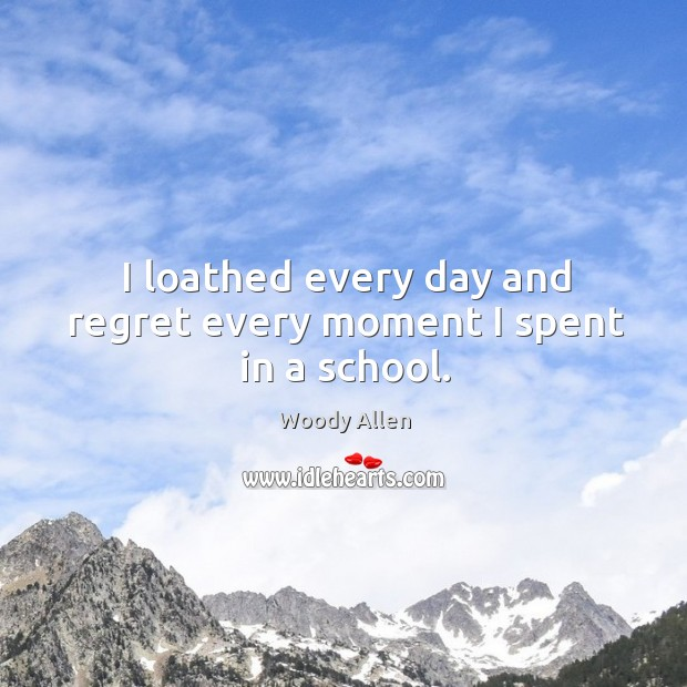I loathed every day and regret every moment I spent in a school. Image