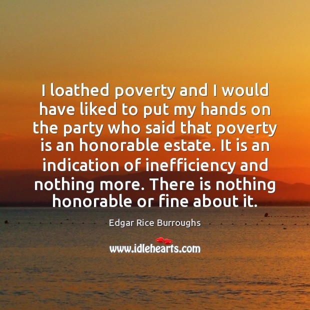 I loathed poverty and I would have liked to put my hands Poverty Quotes Image
