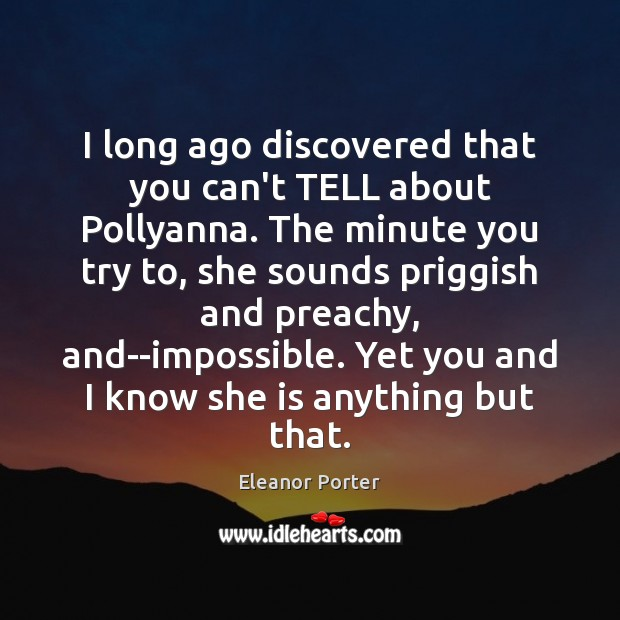 I long ago discovered that you can't TELL about Pollyanna. The minute Image