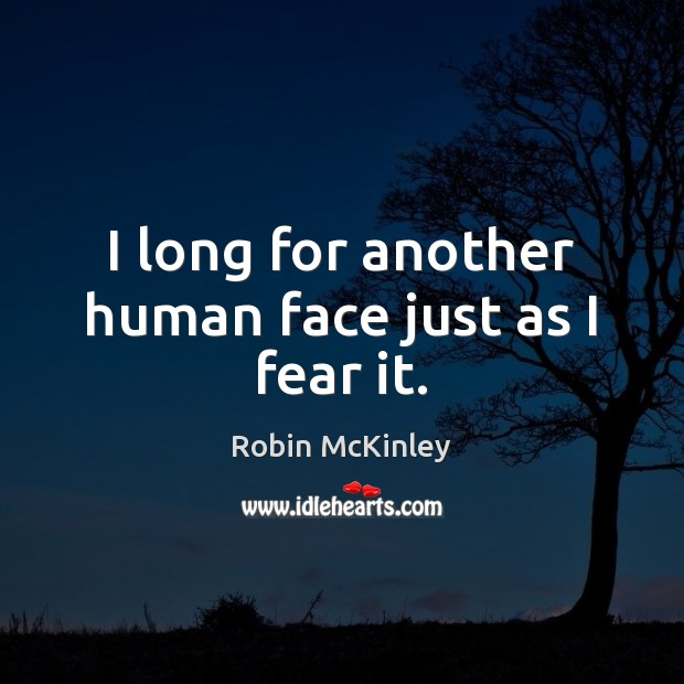 I long for another human face just as I fear it. Image