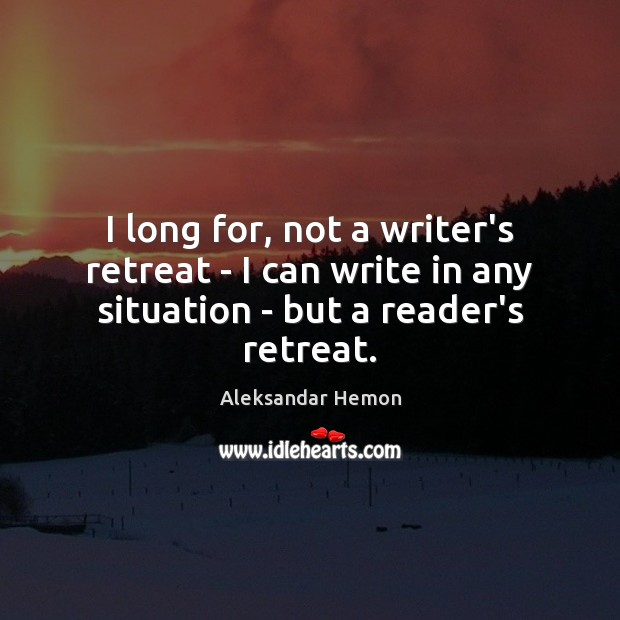 I long for, not a writer's retreat – I can write in Image