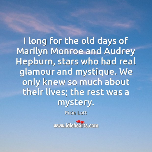 I long for the old days of Marilyn Monroe and Audrey Hepburn, Pixie Lott Picture Quote